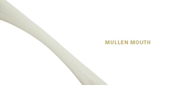 Mullen Mouth